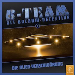 B-TEAM_Die Alien-Verschwoerung_Die Bochum-Detektive